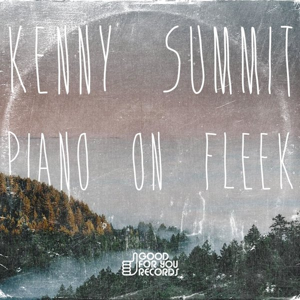 Kenny Summit - Piano On Fleek [GFY139]